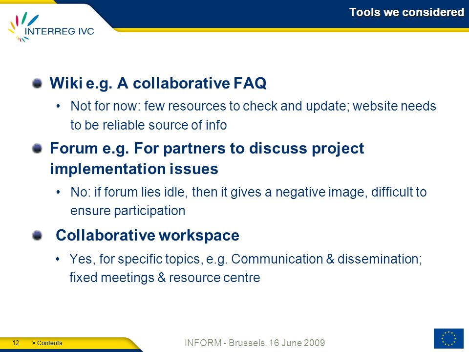> Contents 12 INFORM - Brussels, 16 June 2009 Tools we considered Wiki e.g.