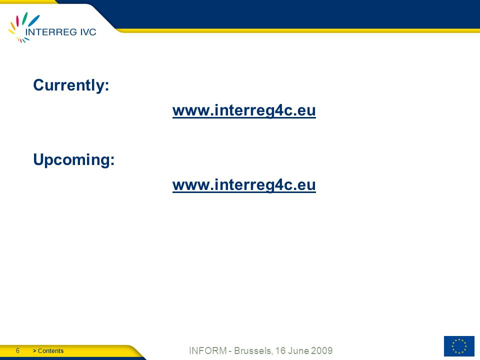 > Contents 6 INFORM - Brussels, 16 June 2009 Currently:   Upcoming: