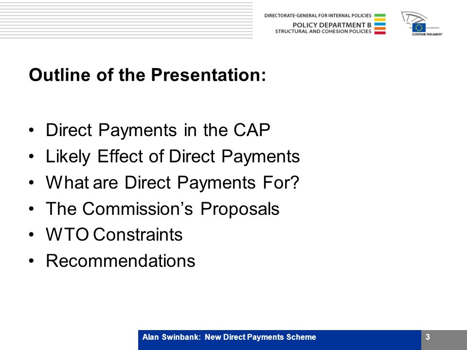 3 Outline of the Presentation: Direct Payments in the CAP Likely Effect of Direct Payments What are Direct Payments For.