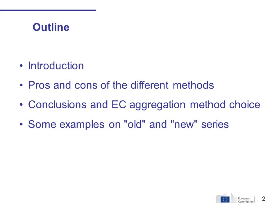 2 Introduction Pros and cons of the different methods Conclusions and EC aggregation method choice Some examples on old and new series Outline