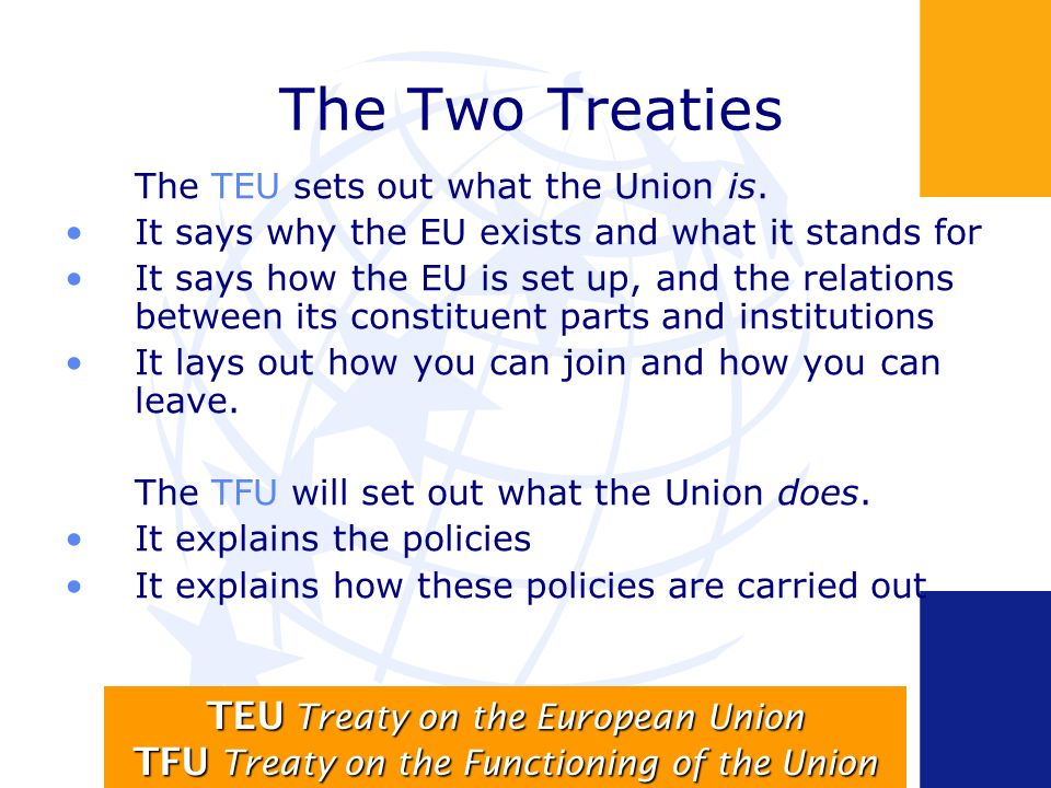 The Two Treaties The TEU sets out what the Union is.