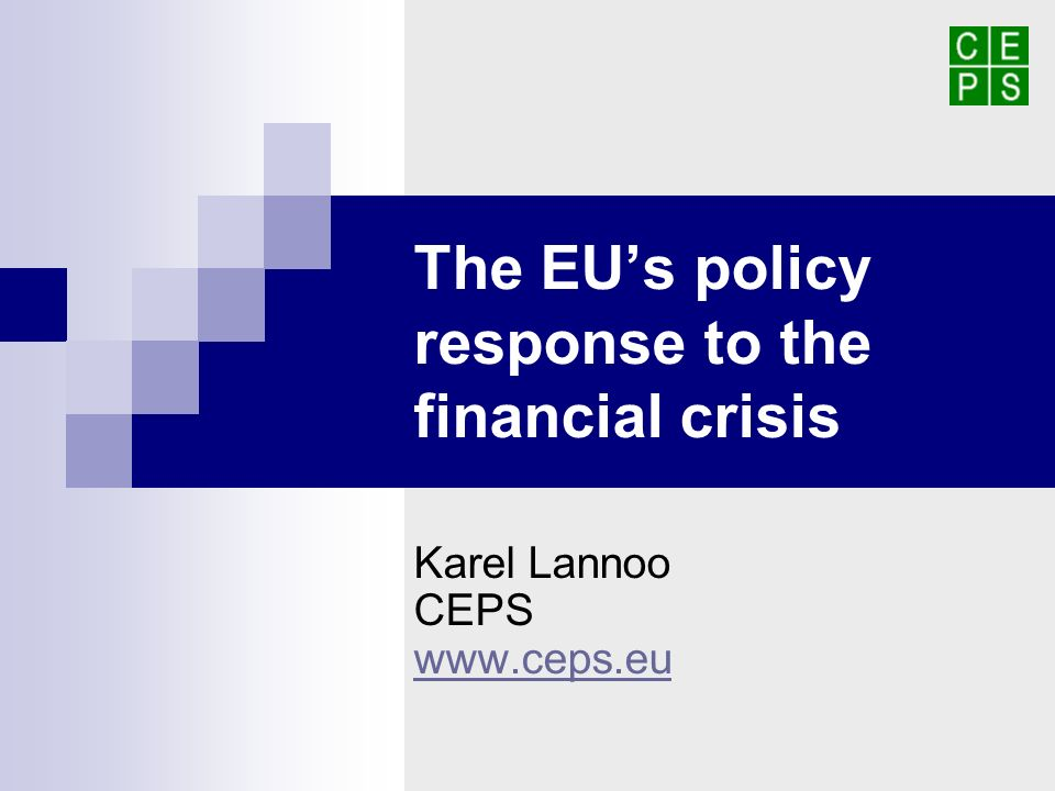 The EUs policy response to the financial crisis Karel Lannoo CEPS www.ceps.eu