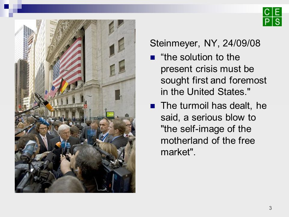3 Steinmeyer, NY, 24/09/08 the solution to the present crisis must be sought first and foremost in the United States. The turmoil has dealt, he said, a serious blow to the self-image of the motherland of the free market .