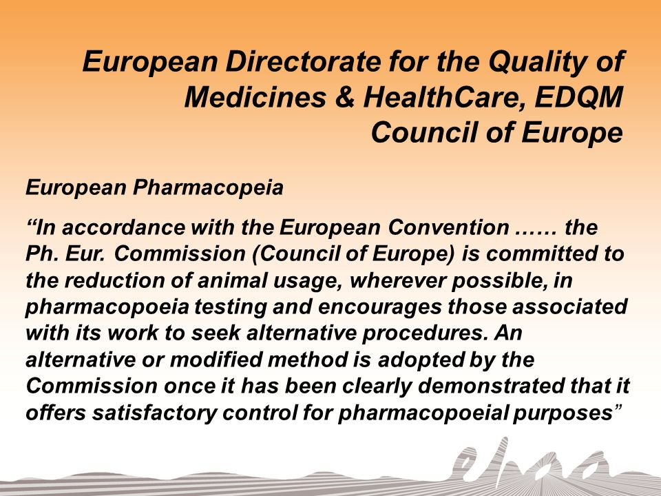 European Directorate for the Quality of Medicines & HealthCare, EDQM Council of Europe European Pharmacopeia In accordance with the European Convention …… the Ph.