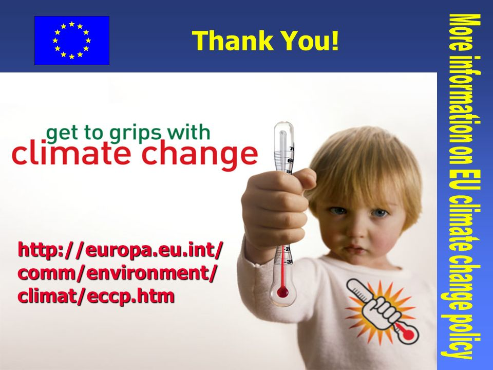 European Commission: Environment Directorate General Slide: 10 http://europa.eu.int/ comm/environment/ climat/eccp.htm Thank You!