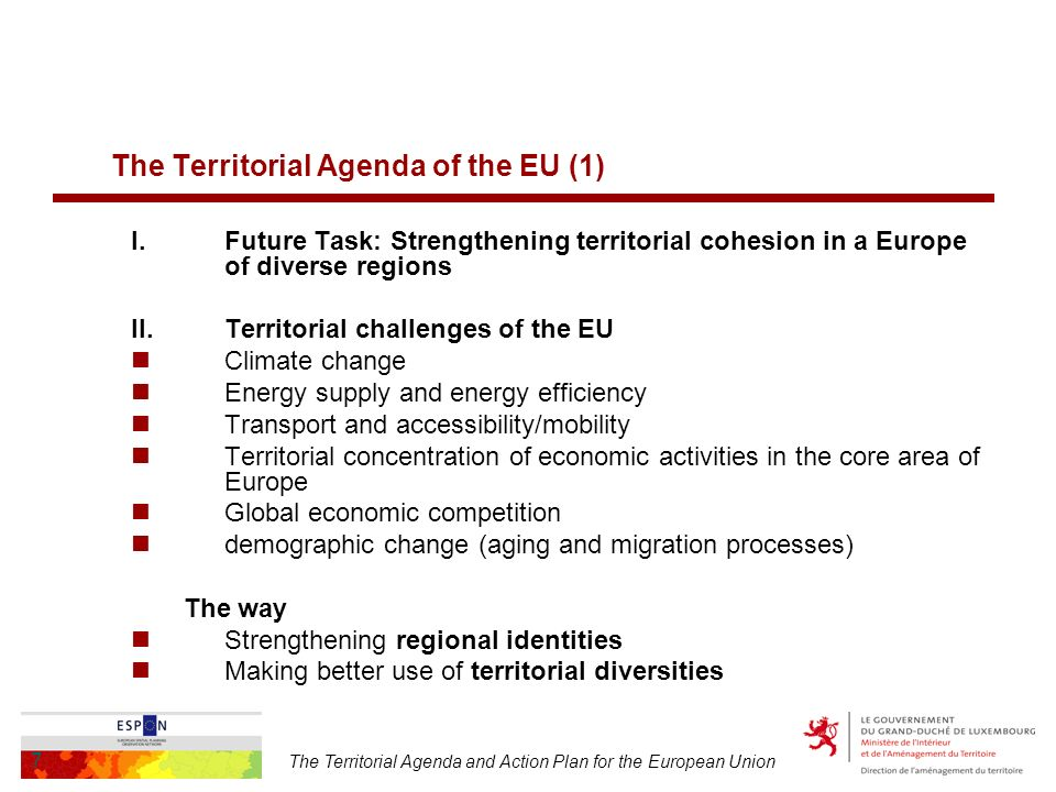 The Territorial Agenda and Action Plan for the European Union 7 The Territorial Agenda of the EU (1) I.
