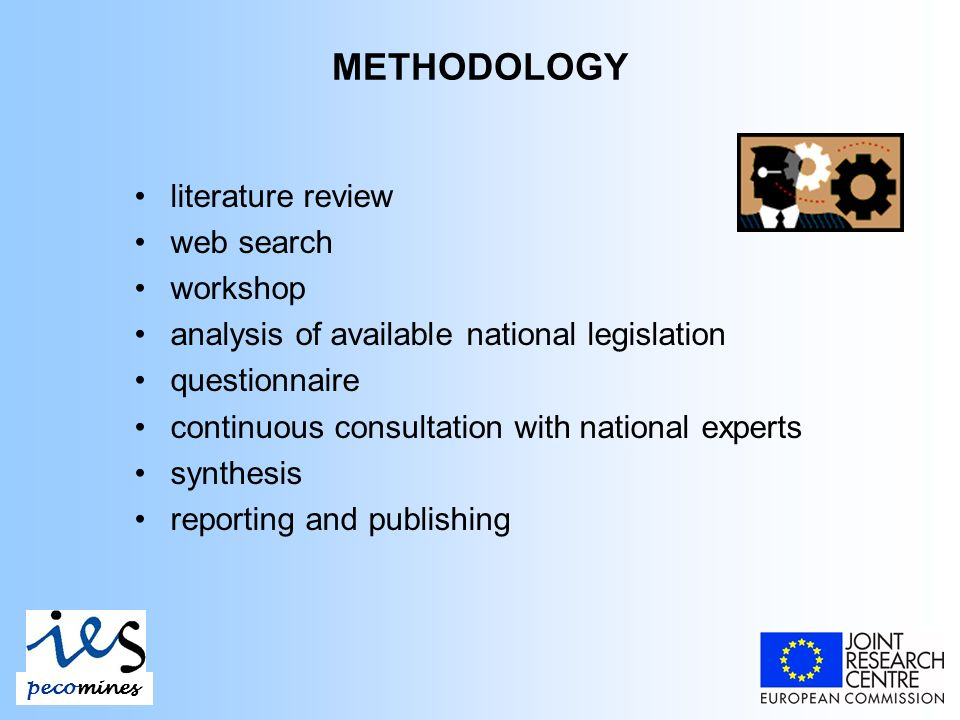 METHODOLOGY literature review web search workshop analysis of available national legislation questionnaire continuous consultation with national experts synthesis reporting and publishing pecomines