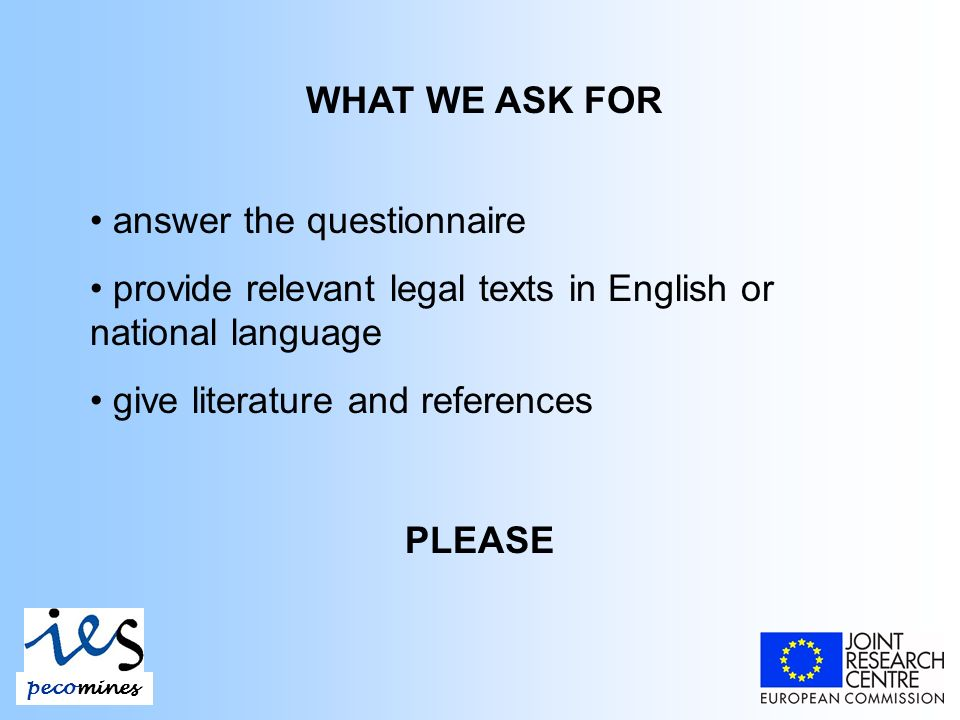 pecomines WHAT WE ASK FOR answer the questionnaire provide relevant legal texts in English or national language give literature and references PLEASE
