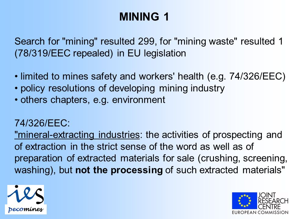 MINING 1 Search for mining resulted 299, for mining waste resulted 1 (78/319/EEC repealed) in EU legislation limited to mines safety and workers health (e.g.