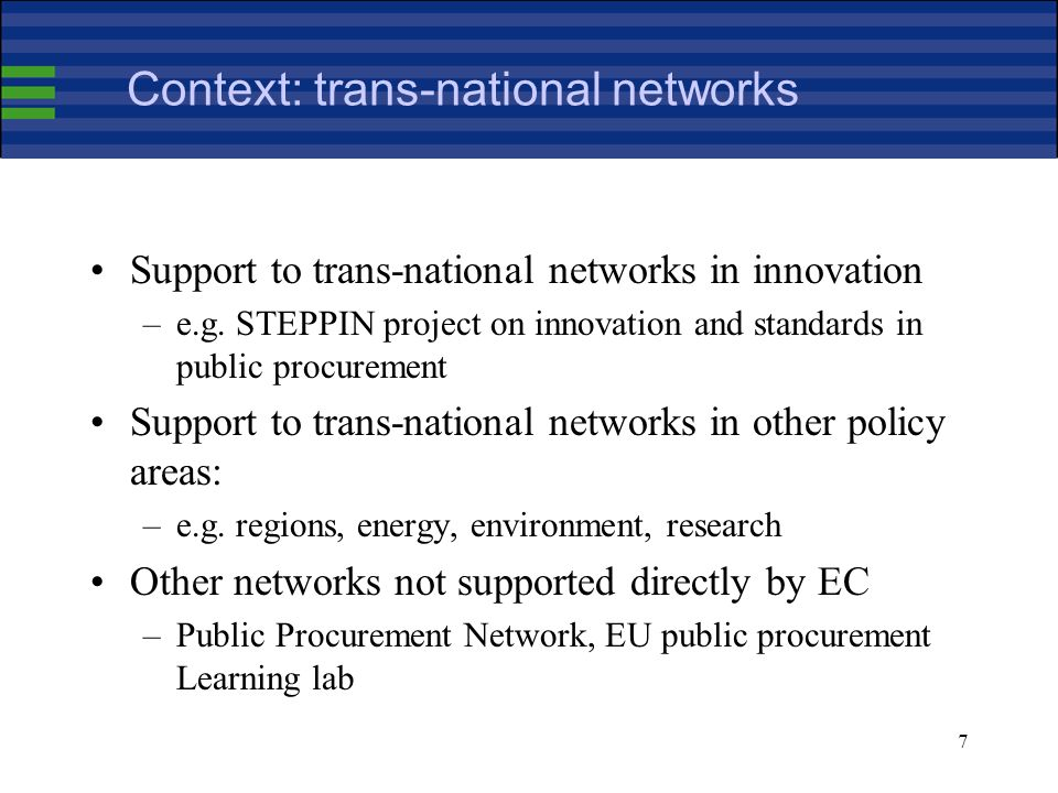 7 Context: trans-national networks Support to trans-national networks in innovation –e.g.