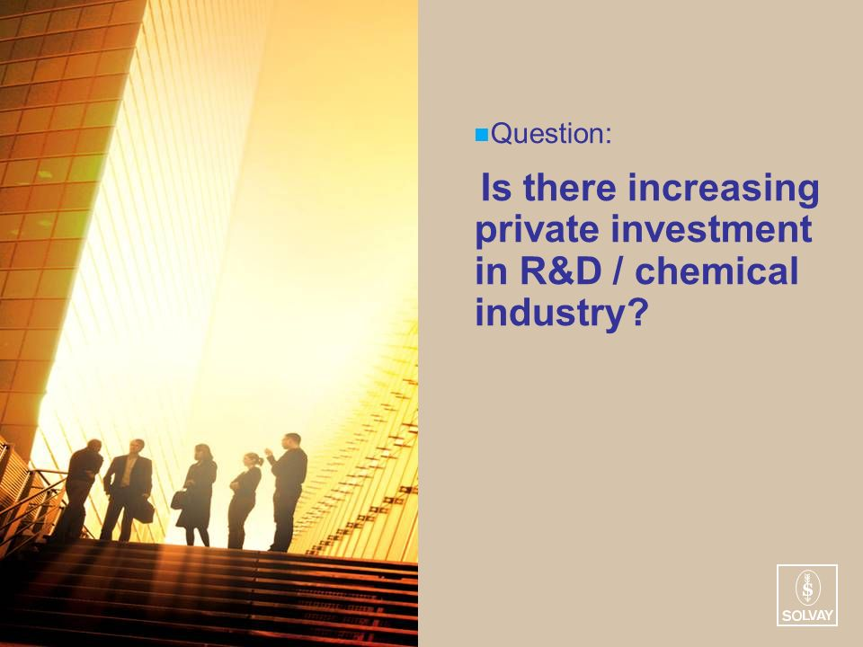Question: Is there increasing private investment in R&D / chemical industry