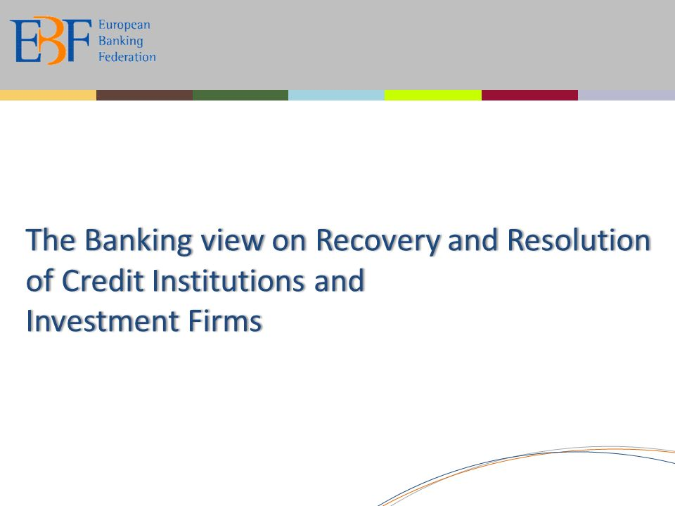 The Banking view on Recovery and Resolution of Credit Institutions and Investment Firms