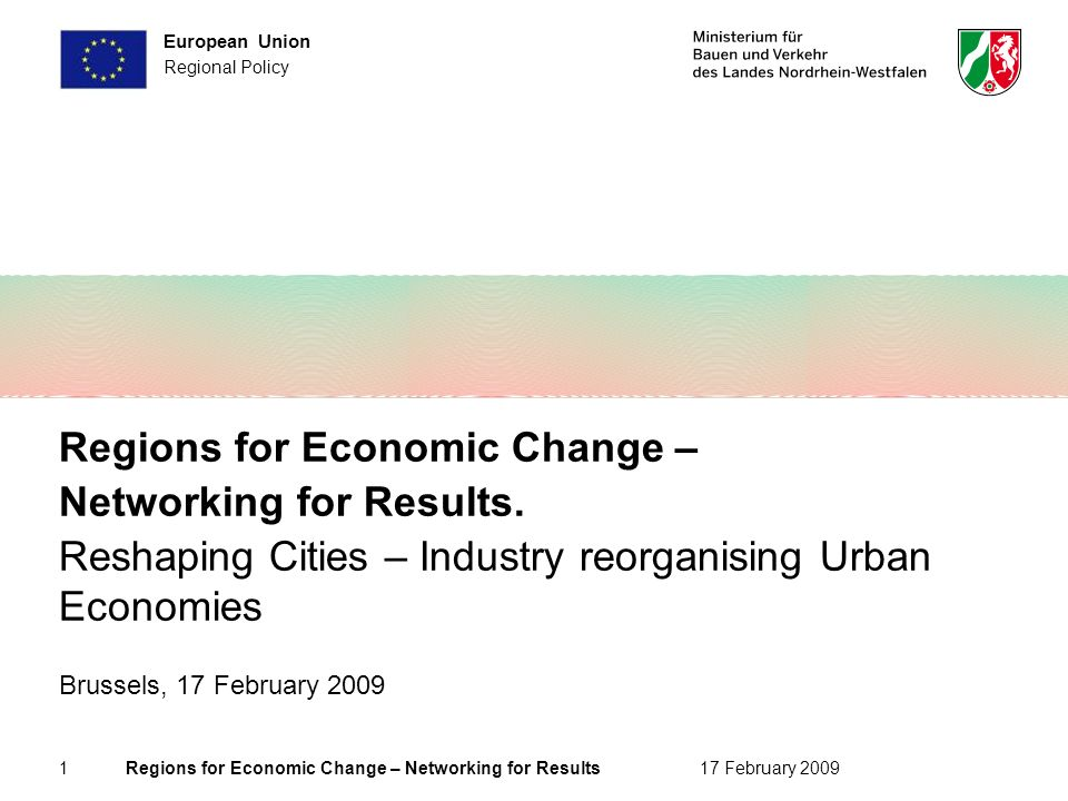 1 Regions for Economic Change – Networking for Results17 February 2009 European Union Regional Policy Regions for Economic Change – Networking for Results.