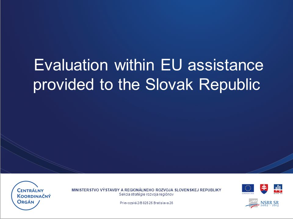 MINISTERSTVO VÝSTAVBY A REGIONÁLNEHO ROZVOJA SLOVENSKEJ REPUBLIKY Sekcia stratégie rozvoja regiónov Prievozská 2/B 825 25 Bratislava 26 Evaluation within EU assistance provided to the Slovak Republic