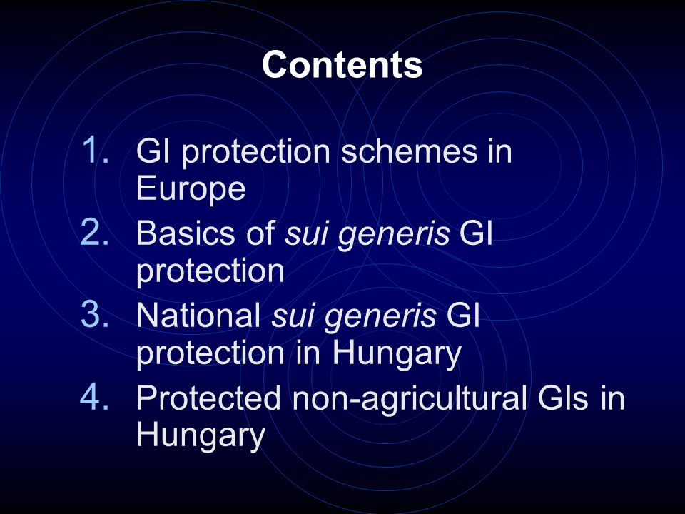 Contents 1. GI protection schemes in Europe 2. Basics of sui generis GI protection 3.