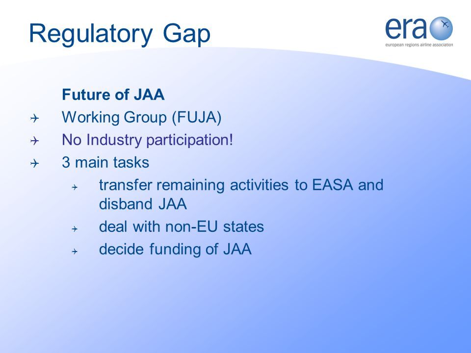 Regulatory Gap Future of JAA Working Group (FUJA) No Industry participation.