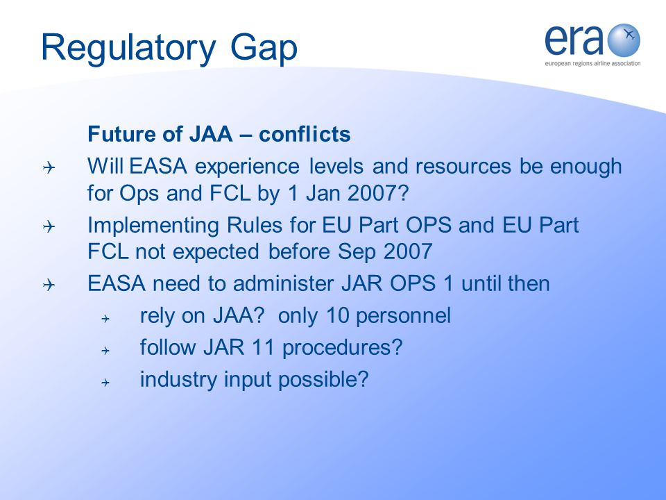 Future of JAA – conflicts Will EASA experience levels and resources be enough for Ops and FCL by 1 Jan 2007.