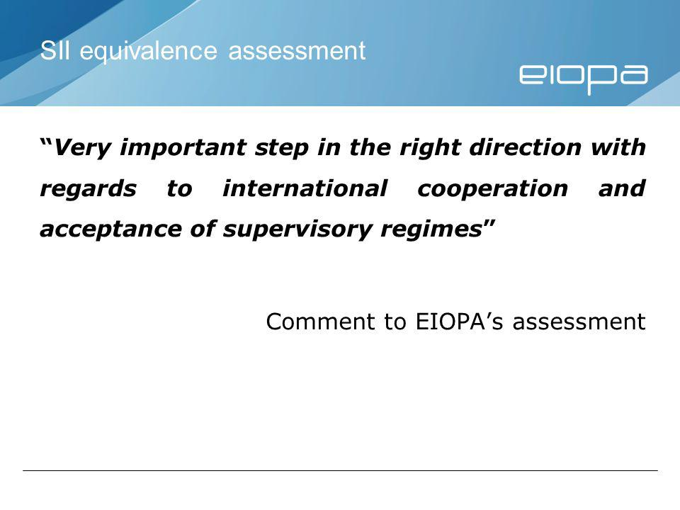 Very important step in the right direction with regards to international cooperation and acceptance of supervisory regimes Comment to EIOPAs assessment SII equivalence assessment