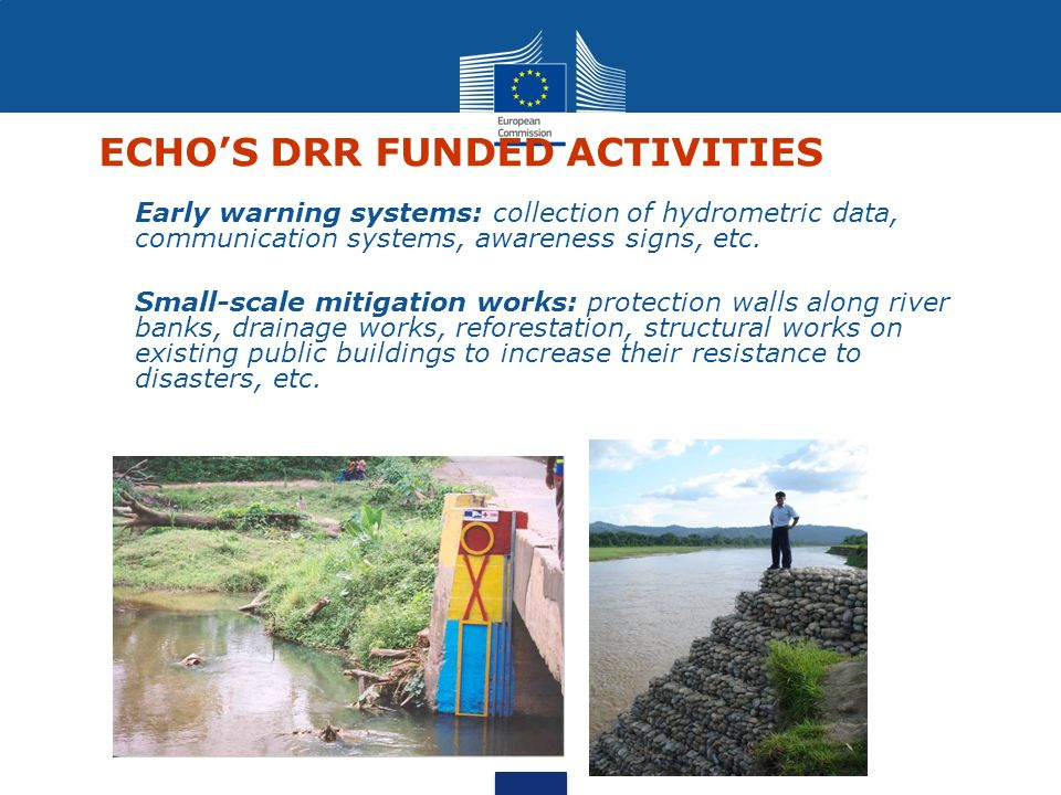 ECHOs DRR funded activities Technical surveys : mapping of villages/risks/existing structures… Institutional building : reinforce regional information sharing and coordination between different actors