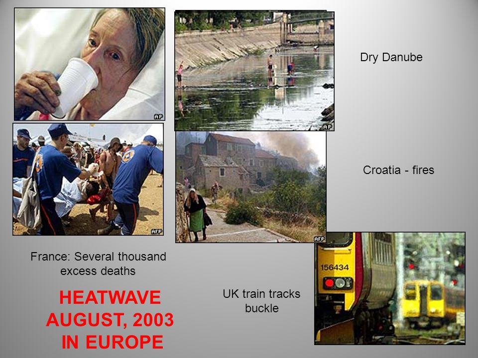 France: Several thousand excess deaths Dry Danube Croatia - fires UK train tracks buckle HEATWAVE AUGUST, 2003 IN EUROPE