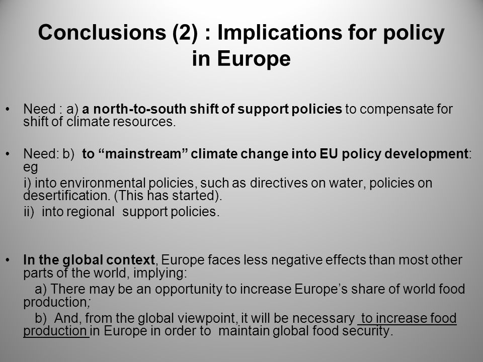 Conclusions (2) : Implications for policy in Europe Need : a) a north-to-south shift of support policies to compensate for shift of climate resources.