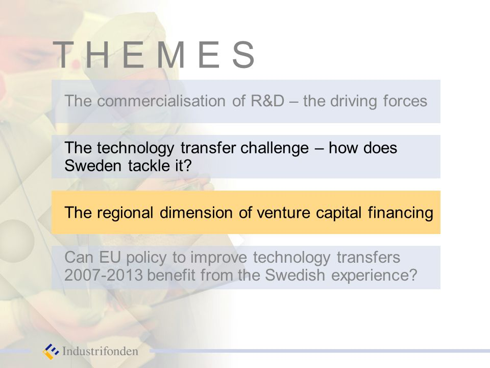 The commercialisation of R&D – the driving forces The technology transfer challenge – how does Sweden tackle it.