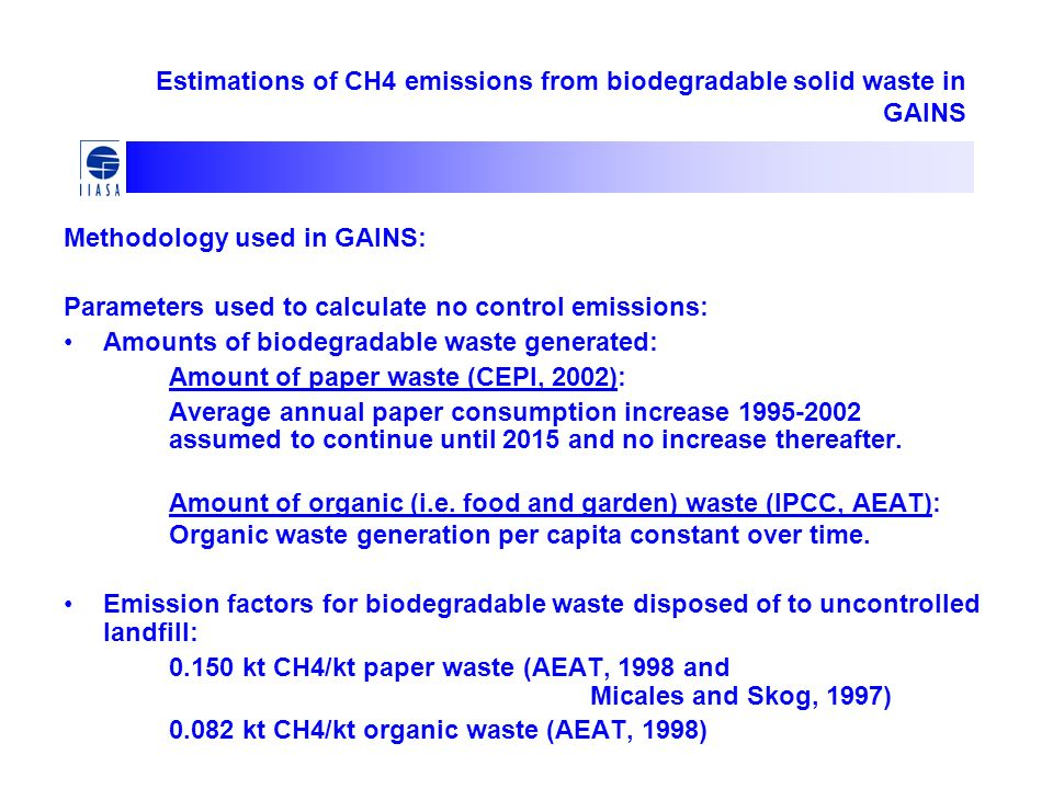 Methodology used in GAINS: Parameters used to calculate no control emissions: Amounts of biodegradable waste generated: Amount of paper waste (CEPI, 2002): Average annual paper consumption increase 1995-2002 assumed to continue until 2015 and no increase thereafter.
