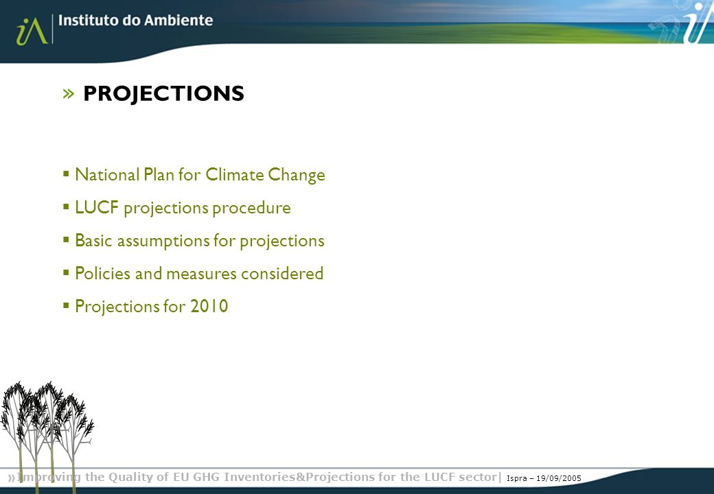 Improving the Quality of EU GHG Inventories&Projections for the LUCF sector| Ispra – 19/09/2005 » PROJECTIONS National Plan for Climate Change LUCF projections procedure Basic assumptions for projections Policies and measures considered Projections for 2010