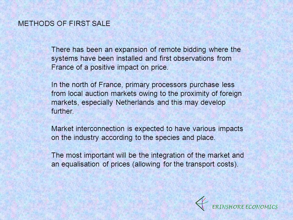 ERINSHORE ECONOMICS METHODS OF FIRST SALE There has been an expansion of remote bidding where the systems have been installed and first observations from France of a positive impact on price.