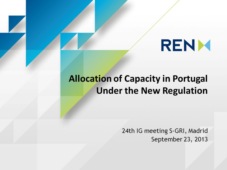 Allocation of Capacity in Portugal Under the New Regulation 24th IG meeting S-GRI, Madrid September 23, 2013