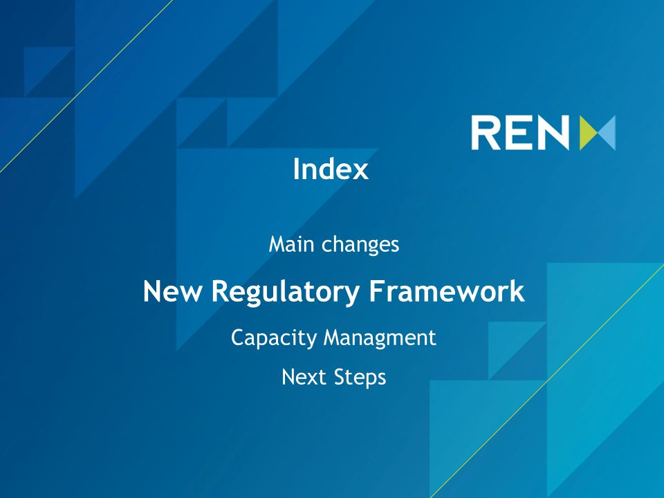 Main changes New Regulatory Framework Capacity Managment Next Steps Index