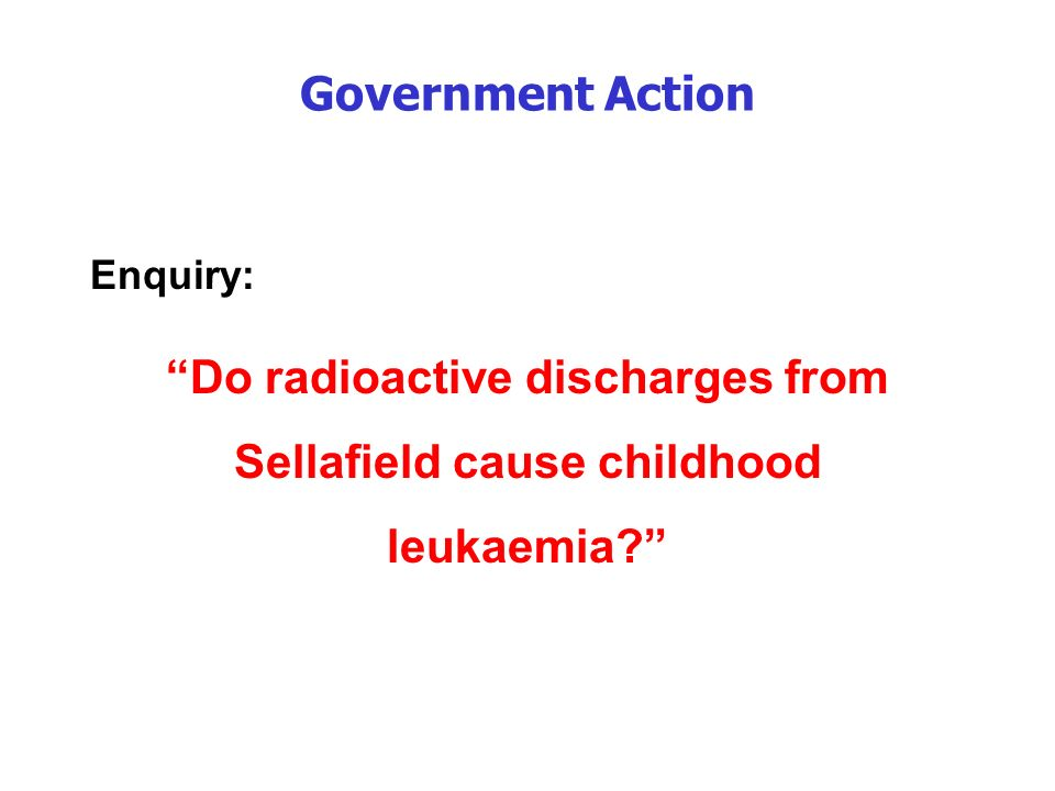 Government Action Enquiry: Do radioactive discharges from Sellafield cause childhood leukaemia
