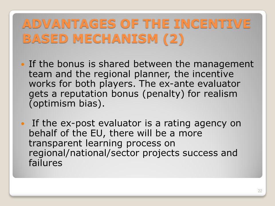 ADVANTAGES OF THE INCENTIVE BASED MECHANISM (2) If the bonus is shared between the management team and the regional planner, the incentive works for both players.
