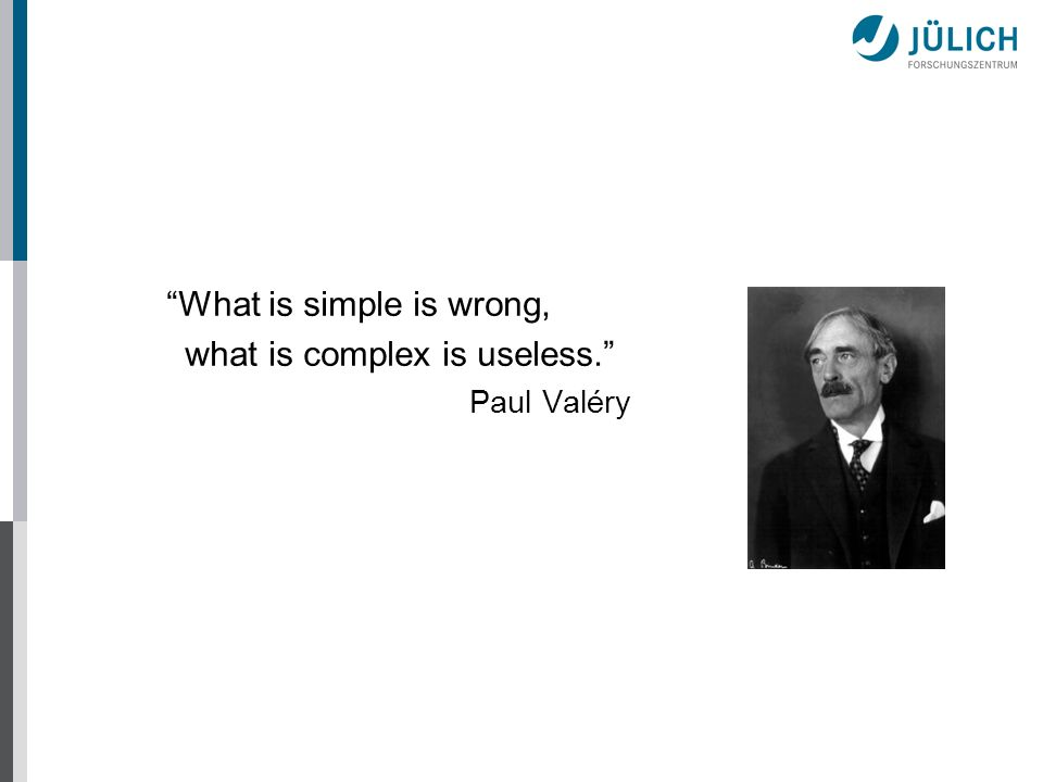 What is simple is wrong, what is complex is useless. Paul Valéry