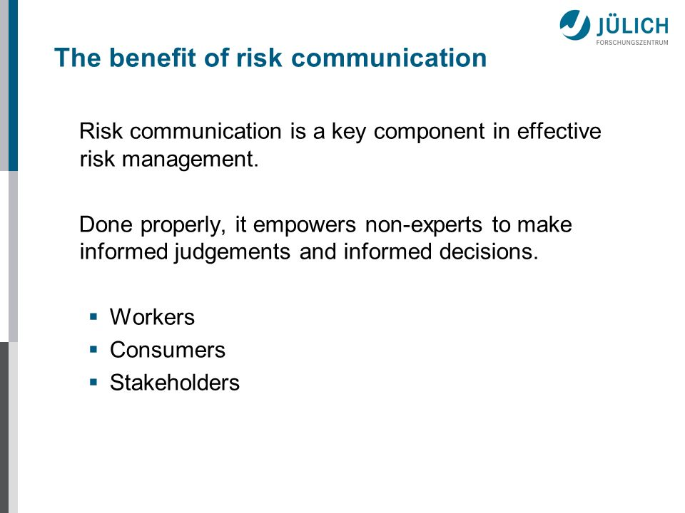 The benefit of risk communication Risk communication is a key component in effective risk management.