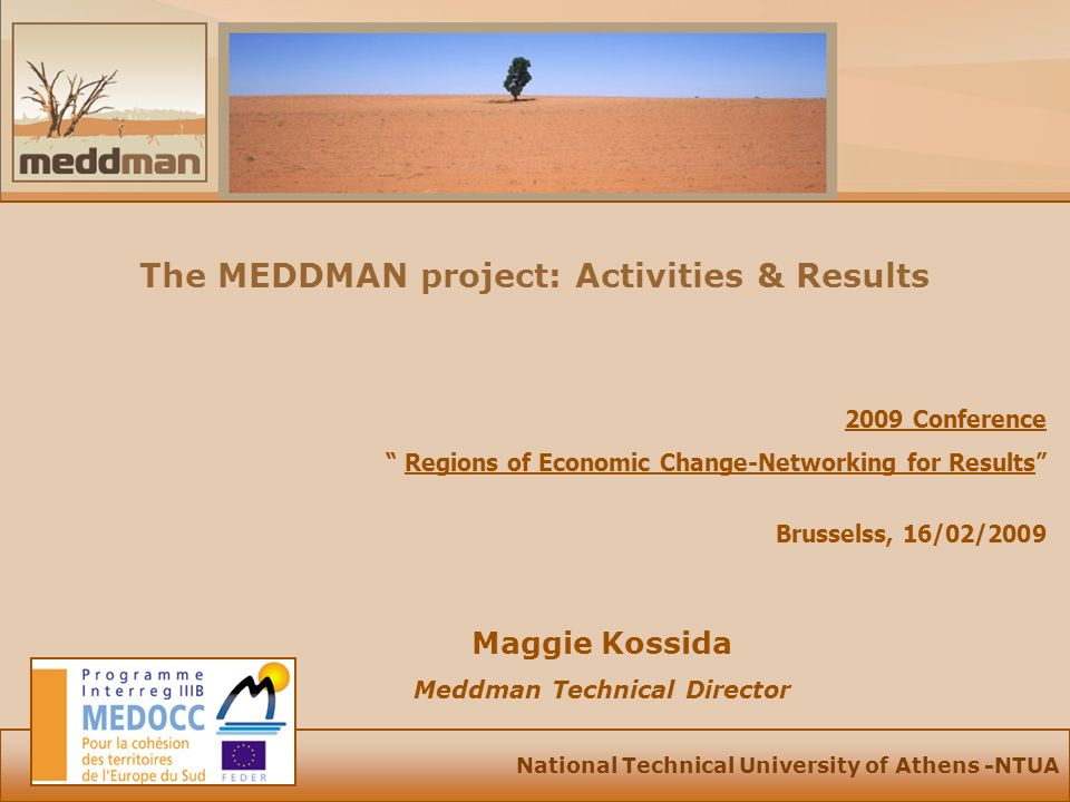 National Technical University of Athens -NTUA The MEDDMAN project: Activities & Results Maggie Kossida Meddman Technical Director 2009 Conference Regions of Economic Change-Networking for Results Brusselss, 16/02/2009