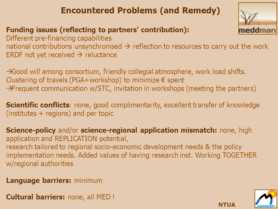 Encountered Problems (and Remedy) Funding issues (reflecting to partners contribution): Different pre-financing capabilities national contributions unsynchronised reflection to resources to carry out the work ERDF not yet received reluctance Good will among consortium, friendly collegial atmosphere, work load shifts.