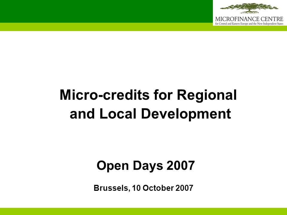 Open Days 2007 Micro-credits for Regional and Local Development Brussels, 10 October 2007