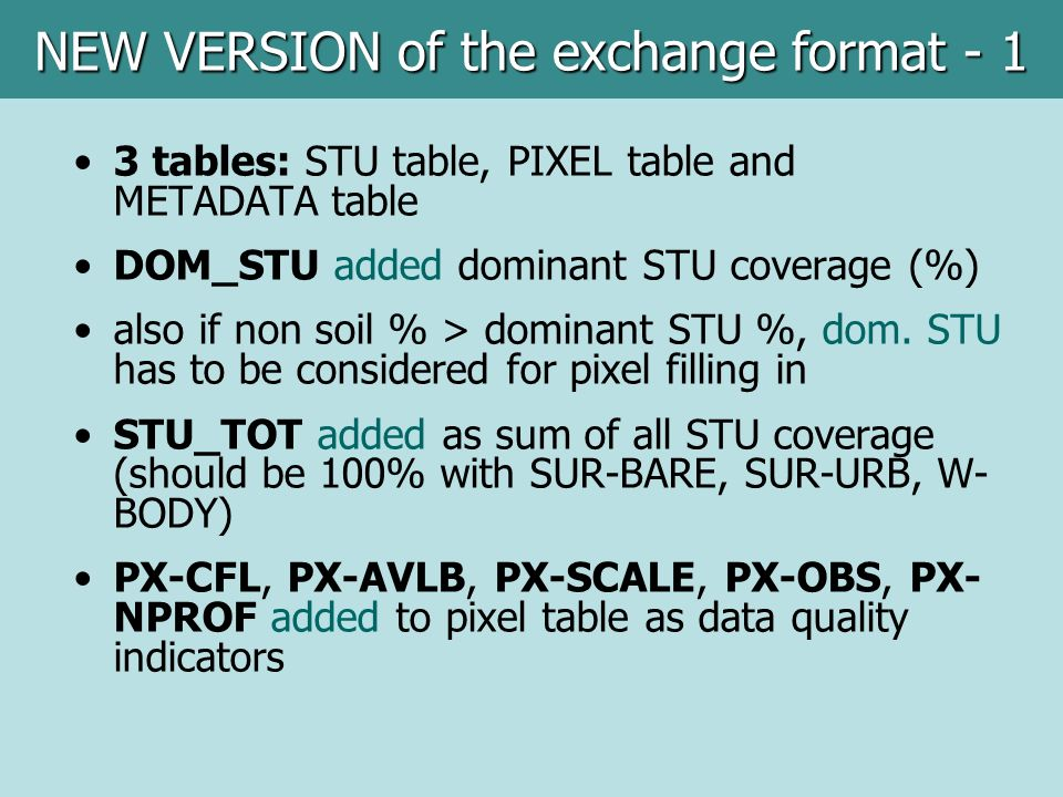 3 tables: STU table, PIXEL table and METADATA table DOM_STU added dominant STU coverage (%) also if non soil % > dominant STU %, dom.