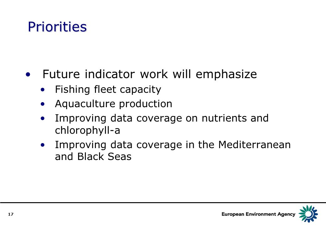 17 Priorities Future indicator work will emphasize Fishing fleet capacity Aquaculture production Improving data coverage on nutrients and chlorophyll-a Improving data coverage in the Mediterranean and Black Seas