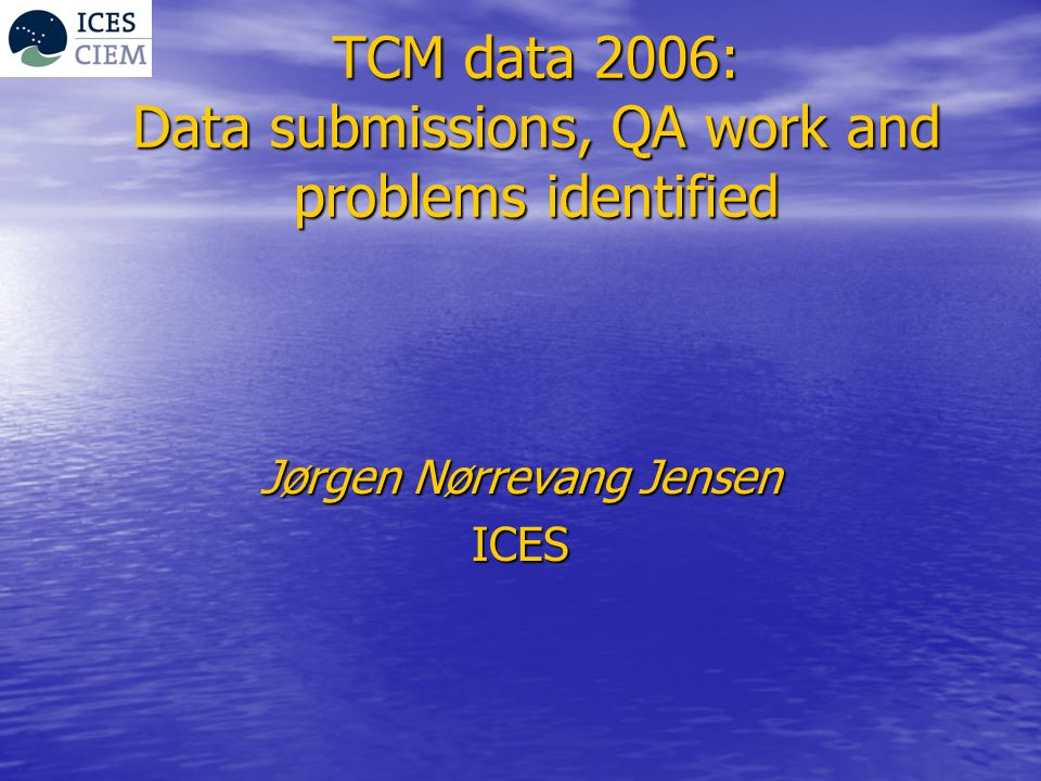 TCM data 2006: Data submissions, QA work and problems identified Jørgen Nørrevang Jensen ICES