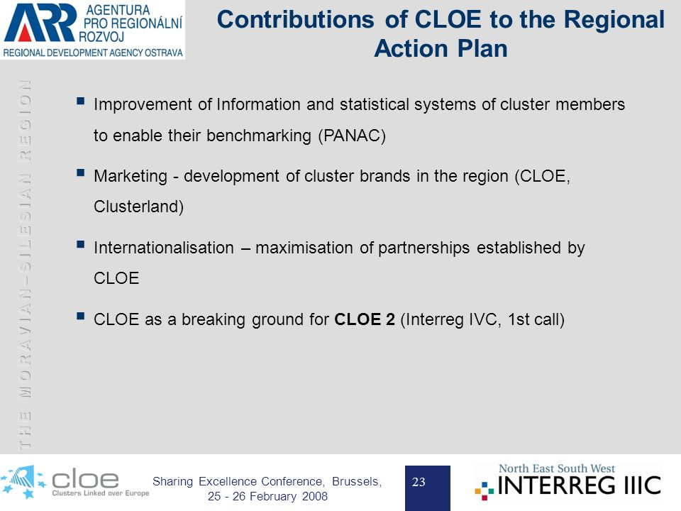 23 Sharing Excellence Conference, Brussels, 25 - 26 February 2008 Contributions of CLOE to the Regional Action Plan Improvement of Information and statistical systems of cluster members to enable their benchmarking (PANAC) Marketing - development of cluster brands in the region (CLOE, Clusterland) Internationalisation – maximisation of partnerships established by CLOE CLOE as a breaking ground for CLOE 2 (Interreg IVC, 1st call)