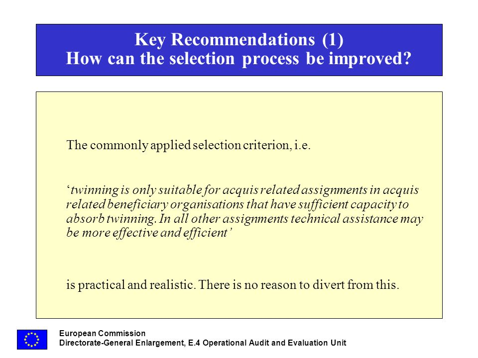 European Commission Directorate-General Enlargement, E.4 Operational Audit and Evaluation Unit Key Recommendations (1) How can the selection process be improved.