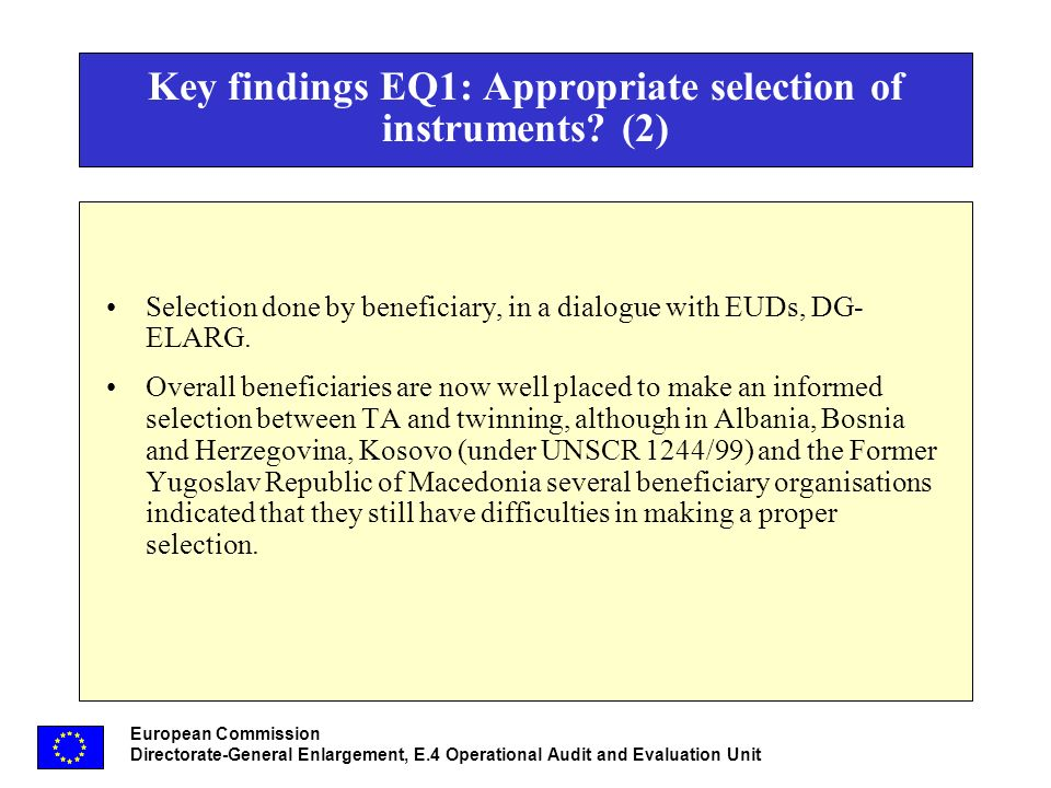 European Commission Directorate-General Enlargement, E.4 Operational Audit and Evaluation Unit Key findings EQ1: Appropriate selection of instruments.