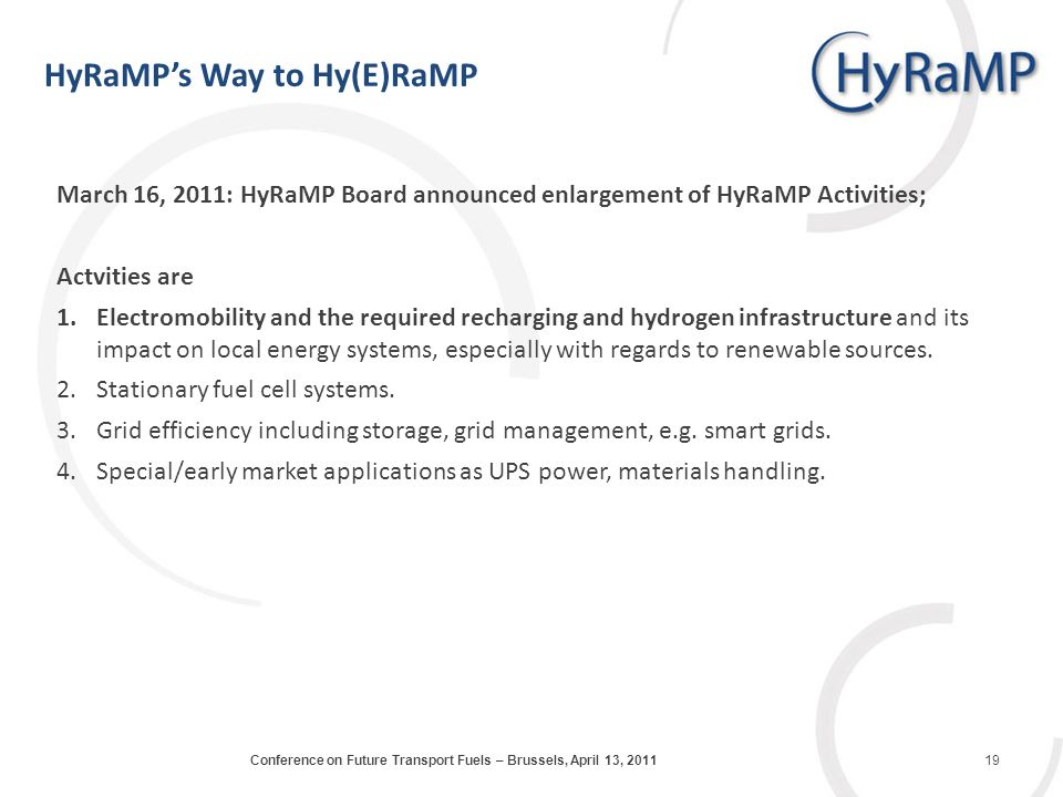 March 16, 2011: HyRaMP Board announced enlargement of HyRaMP Activities; Actvities are 1.Electromobility and the required recharging and hydrogen infrastructure and its impact on local energy systems, especially with regards to renewable sources.