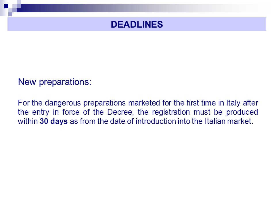 New preparations: For the dangerous preparations marketed for the first time in Italy after the entry in force of the Decree, the registration must be produced within 30 days as from the date of introduction into the Italian market.