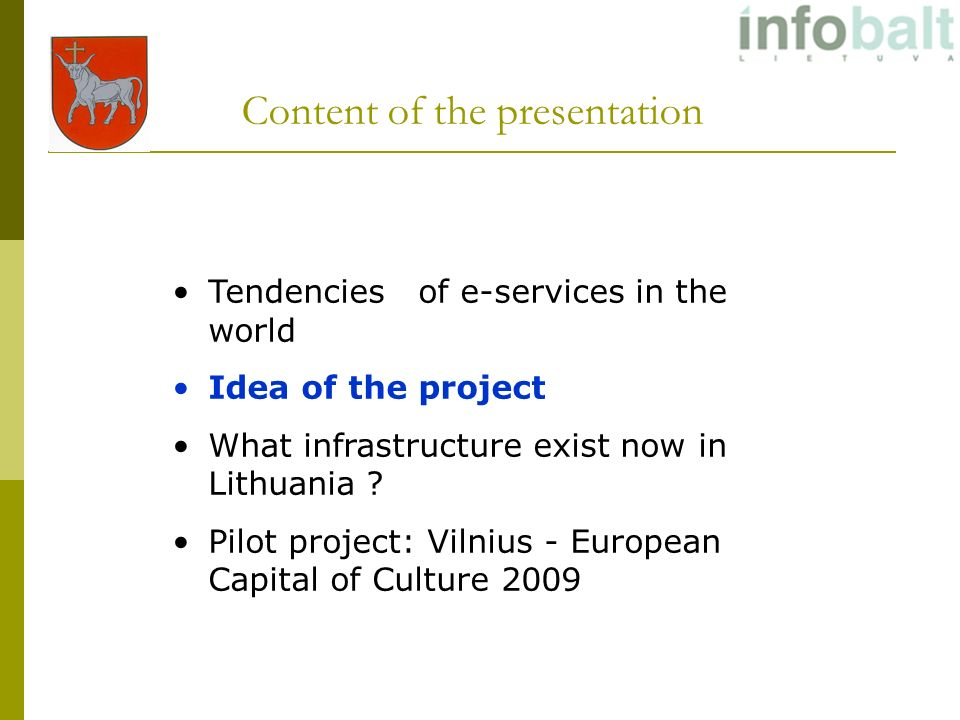 Content of the presentation Tendencies of e-services in the world Idea of the project What infrastructure exist now in Lithuania .