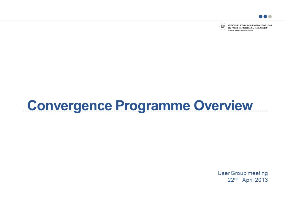 User Group meeting 22 nd April 2013 Convergence Programme Overview