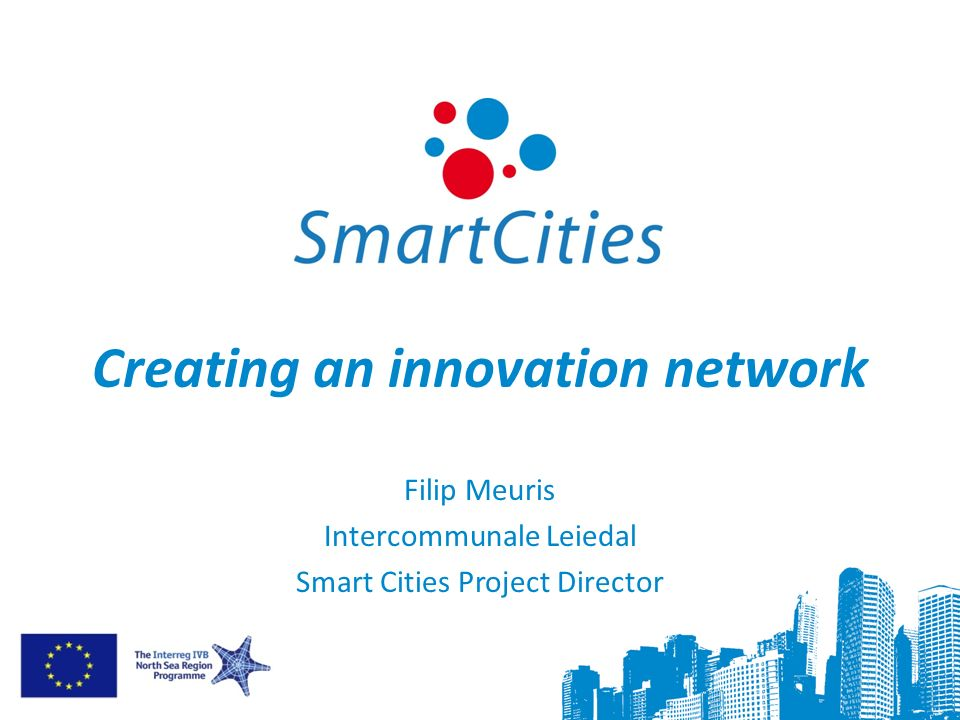 Creating an innovation network Filip Meuris Intercommunale Leiedal Smart Cities Project Director