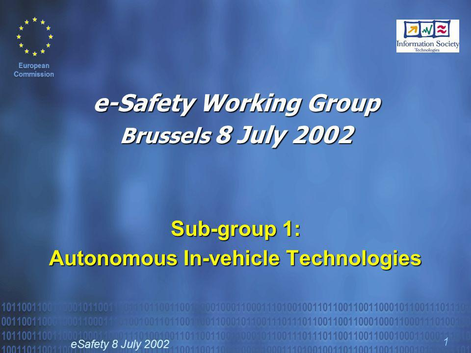 eSafety 8 July 2002 1 e-Safety Working Group Brussels 8 July 2002 Sub-group 1: Autonomous In-vehicle Technologies